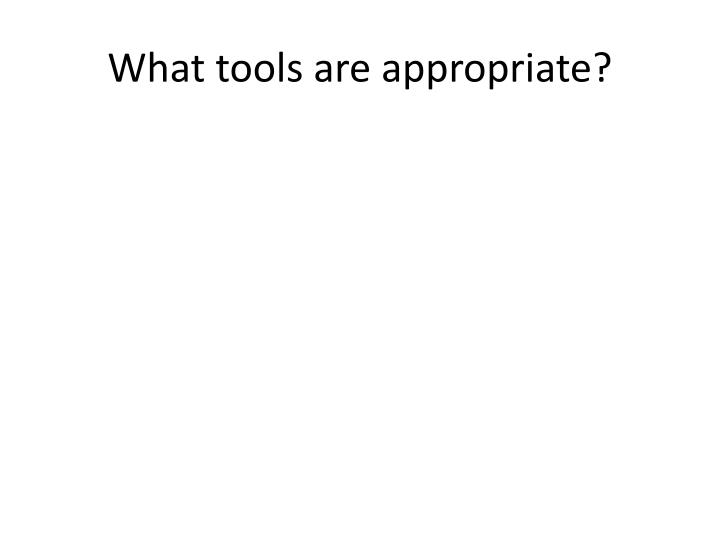What tools are appropriate?