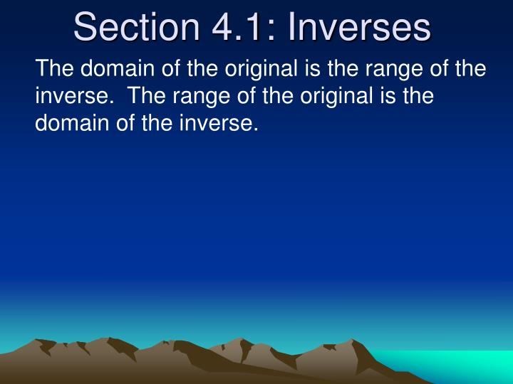 The domain of the original is the range of the inverse.  The range of the original is the domain of th