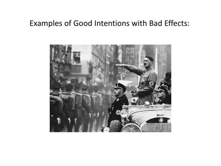 Examples of good intentions with bad effects
