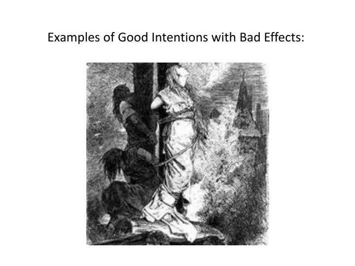 Examples of good intentions with bad effects1
