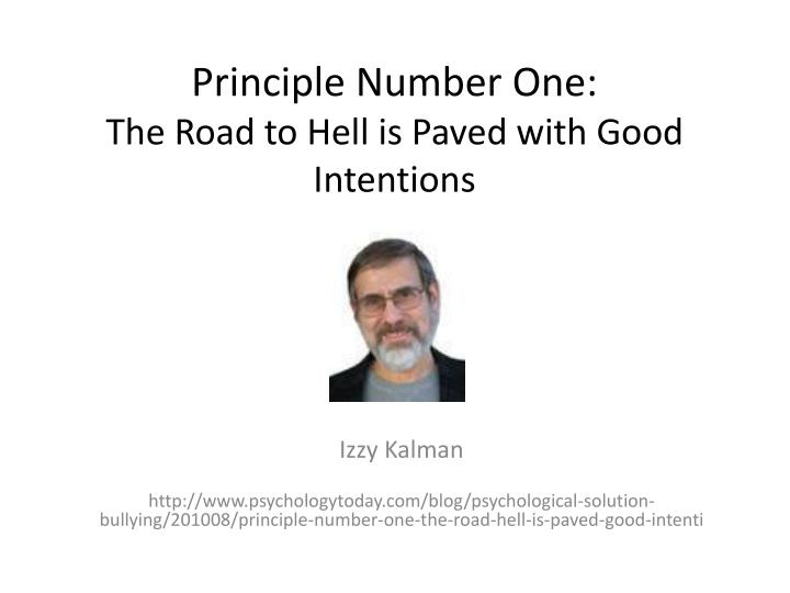 Principle number one the road to hell is paved with good intentions