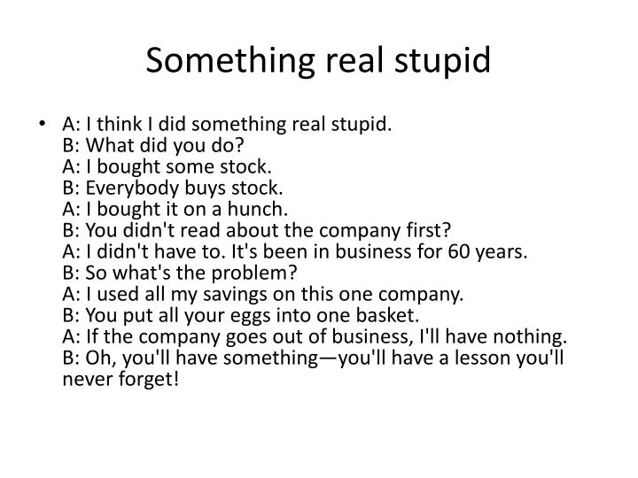 Something real stupid