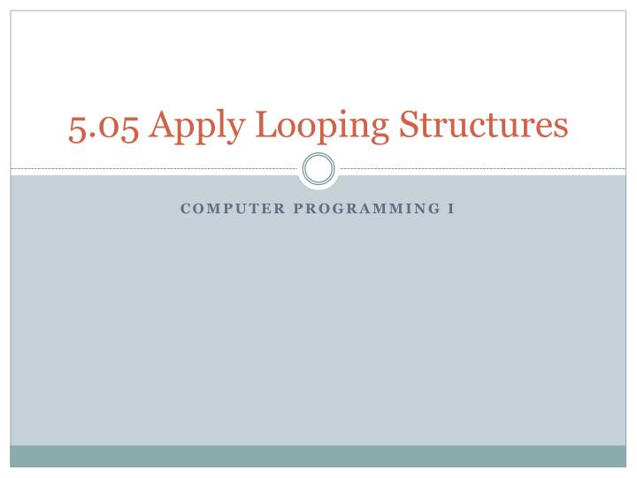 5.05 Apply Looping Structures