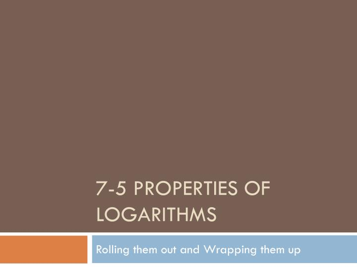 7 5 properties of logarithms