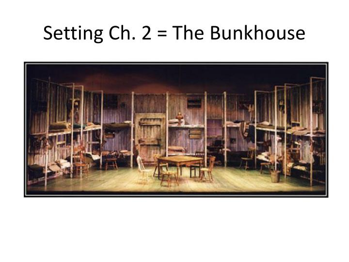 Setting Ch. 2 = The Bunkhouse