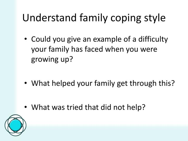 Understand family coping style
