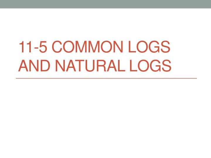 11 5 common logs and natural logs