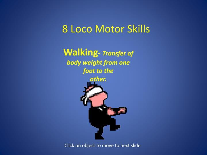 8 Loco Motor Skills