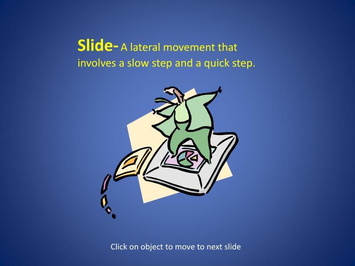 Slide-