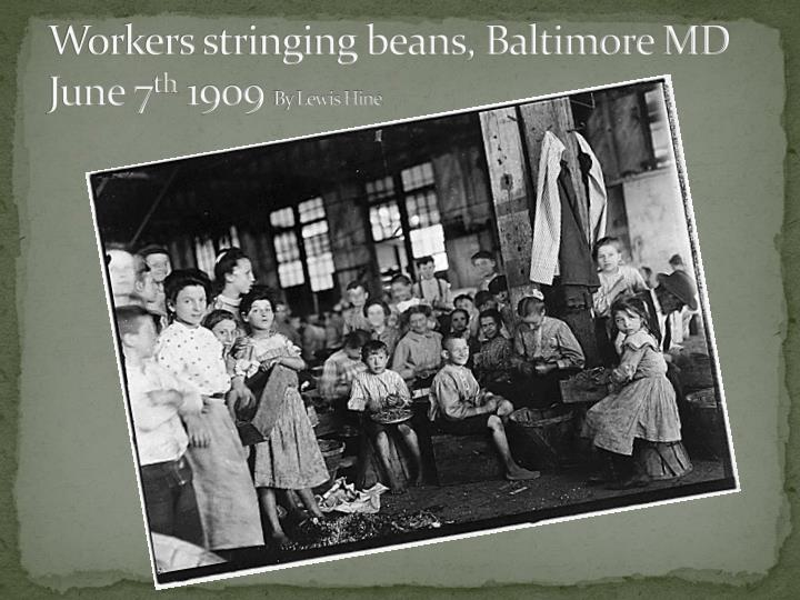 Workers stringing beans baltimore md june 7 th 1909 by lewis hine
