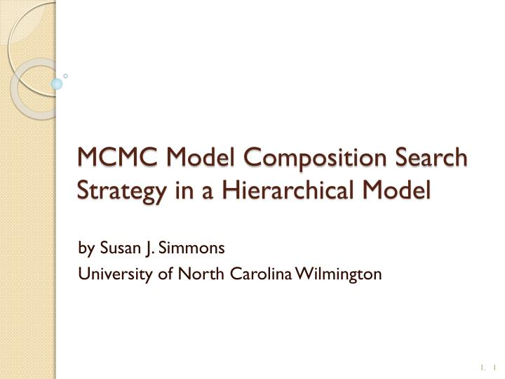 Mcmc model composition search strategy in a hierarchical model