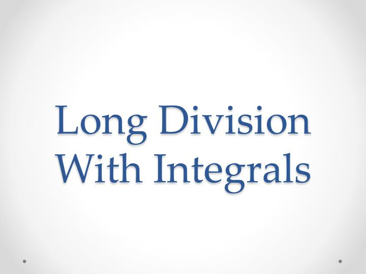 Long Division With Integrals