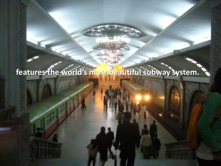 features the world's most beautiful subway system.