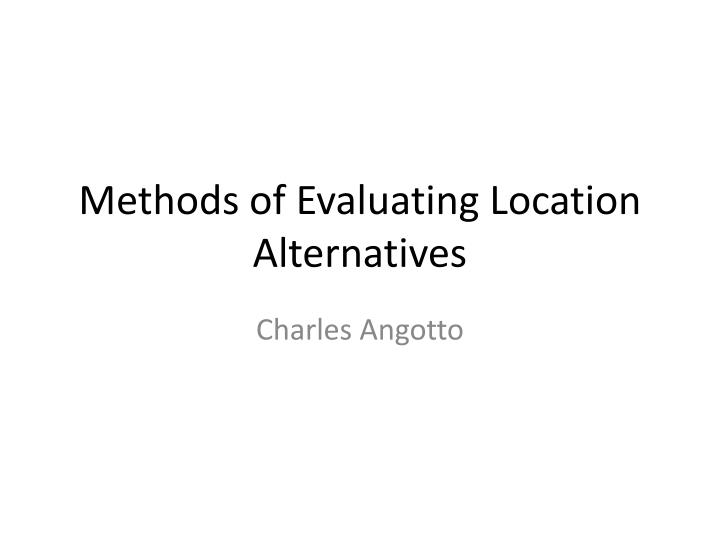 Methods of evaluating location alternatives
