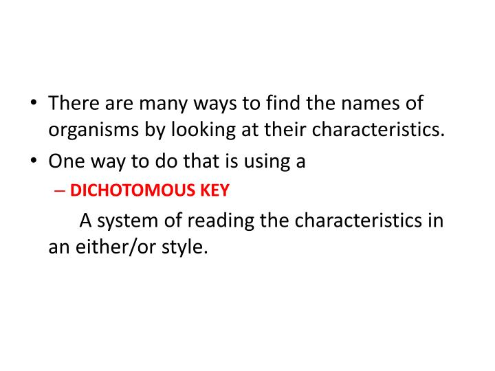 There are many ways to find the names of organisms by looking at their characteristics.