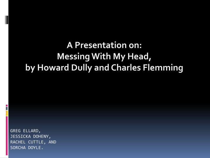 A presentation on messing with my head by howard dully and charles flemming