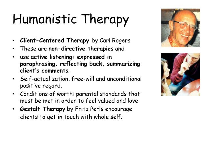 humanistic therapy The humanistic therapy approach places an emphasis on the individual, their experience and personal growth this therapy grew from a movement away from the more.