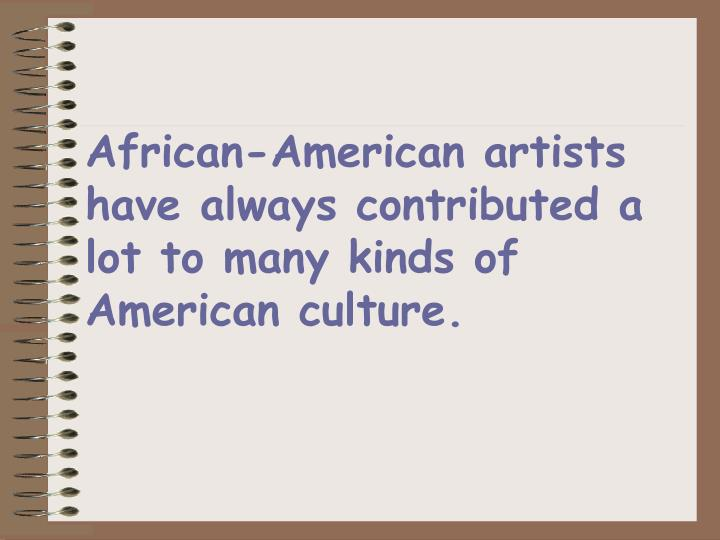 African-American artists have always contributed a lot to many kinds of American culture.