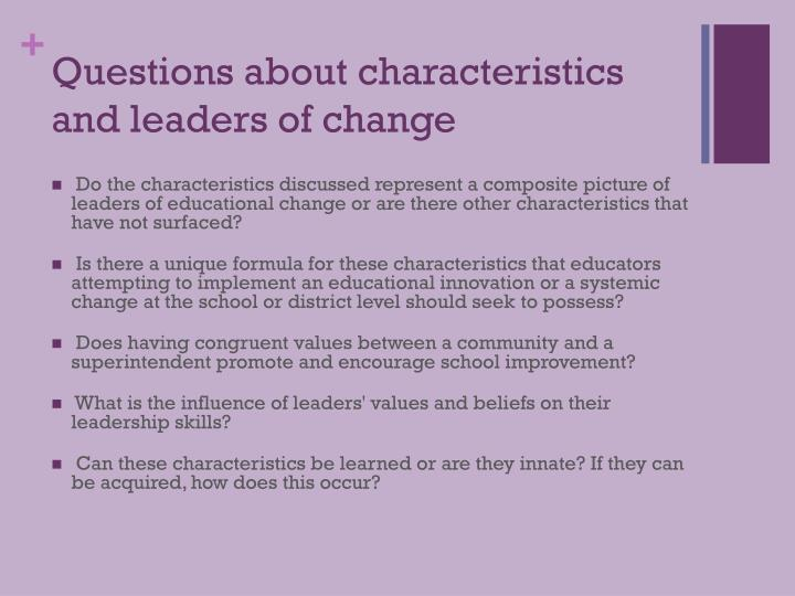 Questions about characteristics and leaders of change