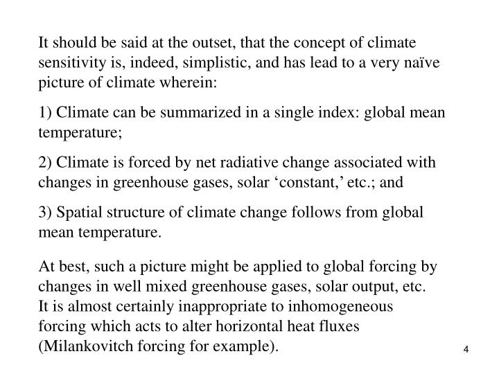 It should be said at the outset, that the concept of climate sensitivity is, indeed, simplistic, and has lead to a very naïve picture of climate wherein: