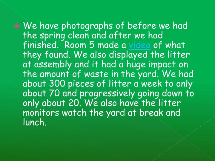 We have photographs of before we had the spring clean and after we had finished.  Room 5 made a