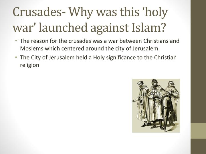 Crusades- Why was this 'holy war' launched against
