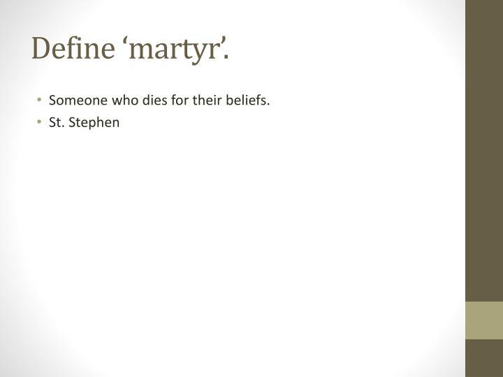 Define 'martyr'.