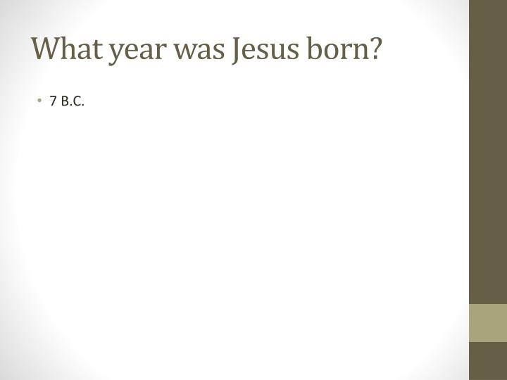 What year was Jesus born?