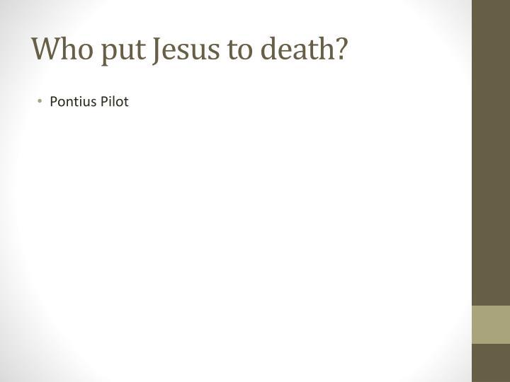 Who put Jesus to