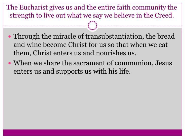 The Eucharist gives us and the entire faith community the strength to live out what we say we believe in the Creed.