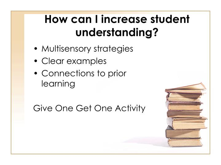 How can I increase student understanding?