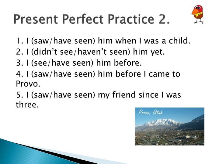 Present Perfect Practice 2.