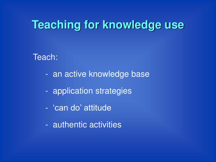 Teaching for knowledge use