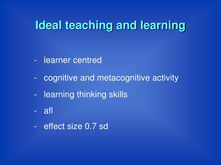 Ideal teaching and learning