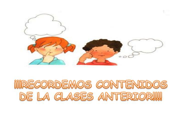 ¡¡¡RECORDEMOS CONTENIDOS DE LA CLASES ANTERIOR!!!!