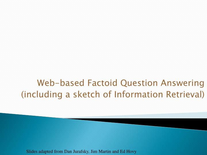Web based factoid question answering including a sketch of information retrieval