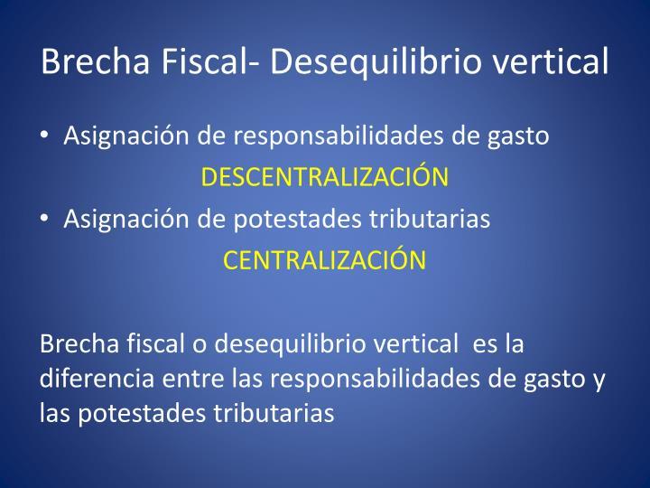 Brecha Fiscal- Desequilibrio vertical