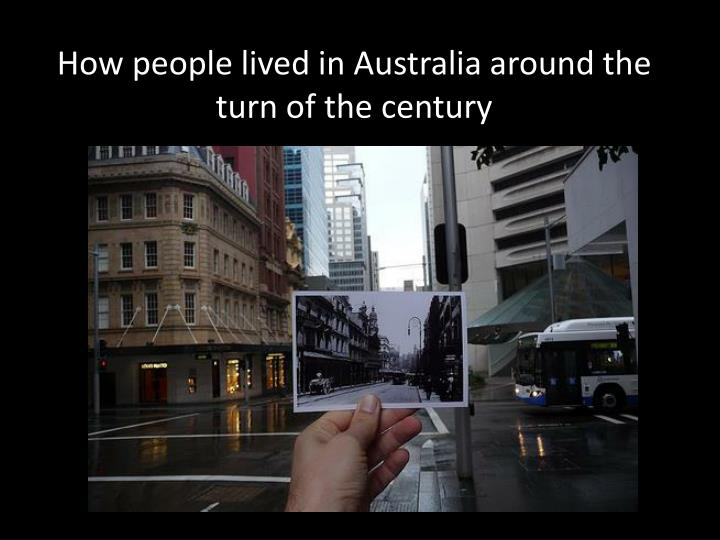 How people lived in australia around the turn of the century