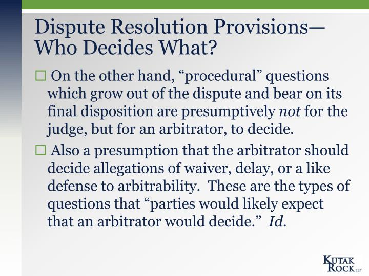 Dispute Resolution Provisions—Who Decides What?