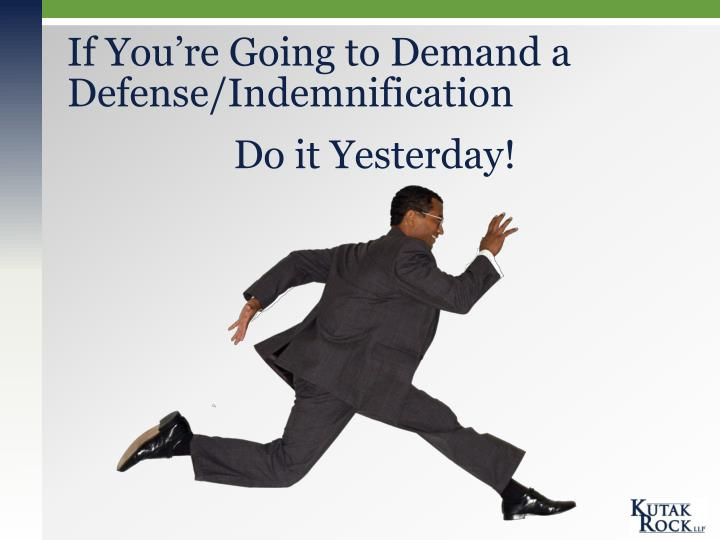 If You're Going to Demand a Defense/Indemnification