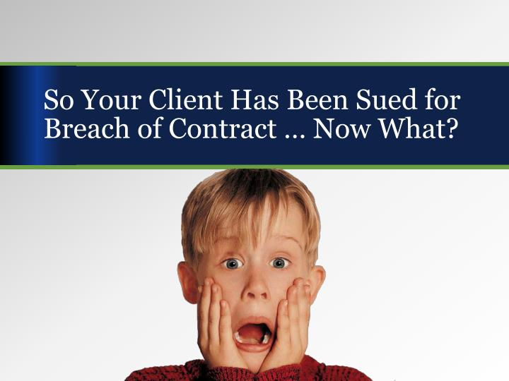So Your Client Has Been Sued for Breach of Contract … Now What?