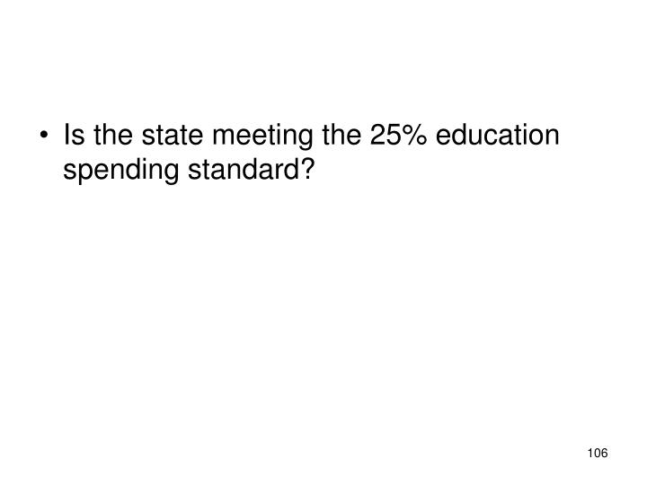 Is the state meeting the 25% education spending standard?