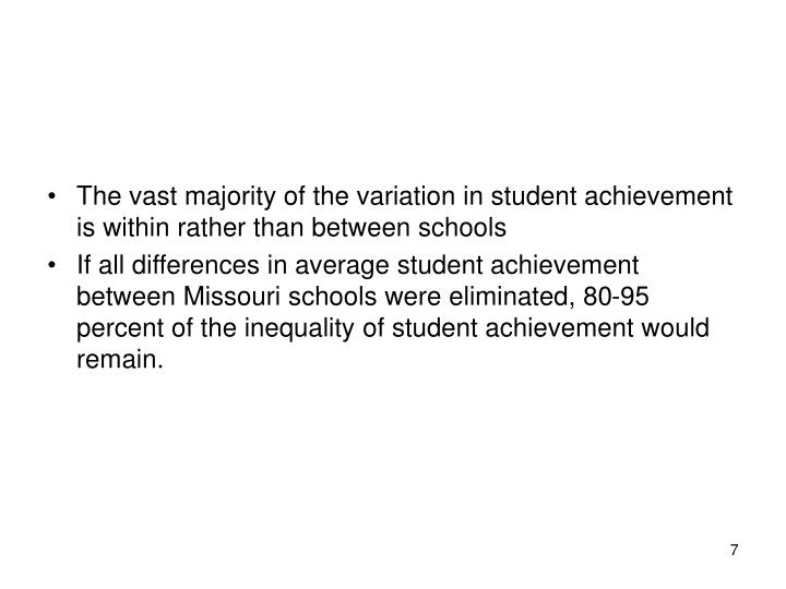 The vast majority of the variation in student achievement is within rather than between schools