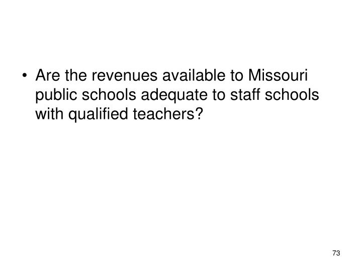 Are the revenues available to Missouri public schools adequate to staff schools with qualified teachers?