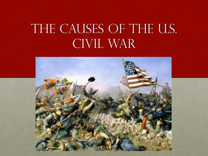 The causes of the u s civil war