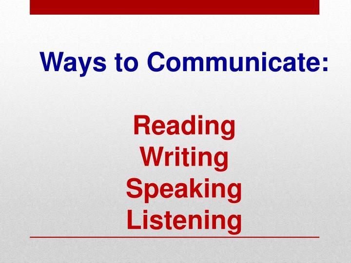 Ways to Communicate: