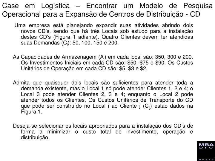 Case em Logística – Encontrar um Modelo de Pesquisa Operacional para a Expansão de Centros de Distribuição - CD