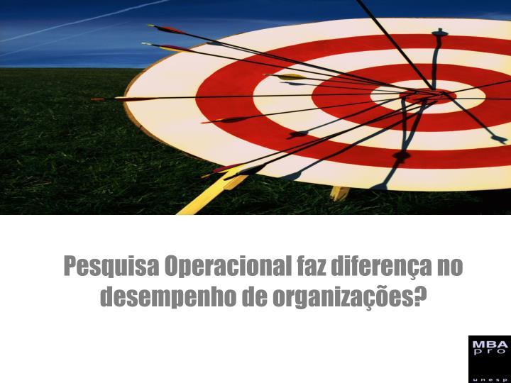 Pesquisa Operacional faz diferença no desempenho de organizações?