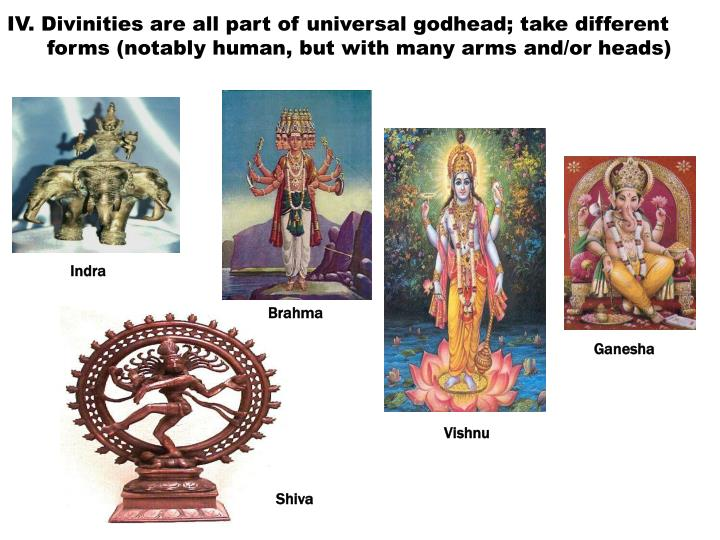 IV. Divinities are all part of universal godhead; take different