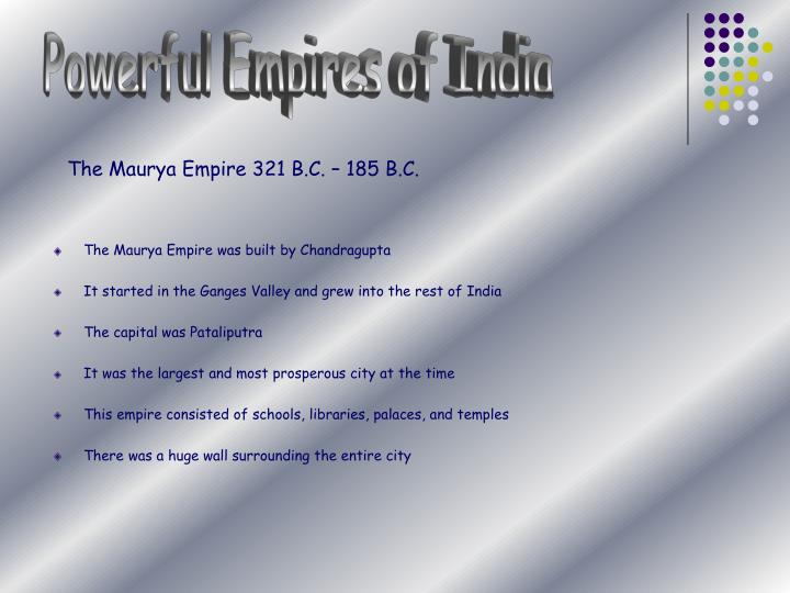 The Maurya Empire 321 B.C. – 185 B.C.